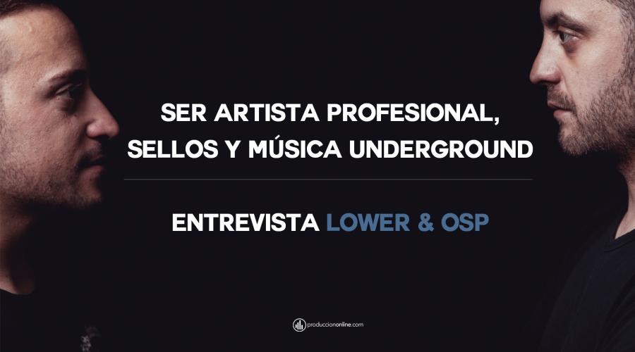 Ser artista profesional, sellos y música Underground. Entrevista Lower & Osp